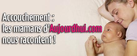 Accouchement : les mamans d'Aujourdhui.com nous racontent