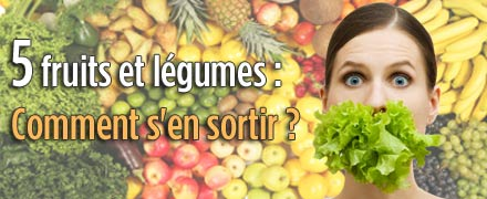 5 fruits et l�gumes: comment s'en sortir ?